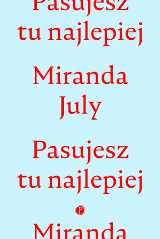 Pasujesz tu najlepiej by Miranda July