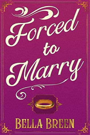 Forced to Marry: A Pride and Prejudice Variation by Bella Breen