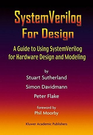 System Verilog For Design: A Guide To Using System Verilog For
