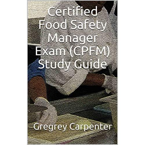 Certified Food Safety Manager Exam (CPFM) Study Guide by