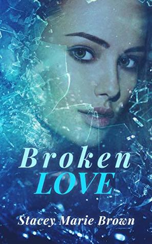 Broken Love by Stacey Marie Brown