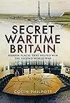 Secret Wartime Britain: Hidden Places That Helped Win the Second World War