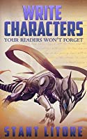 Write Characters Your Readers Won't Forget: A Toolkit for Emerging Writers