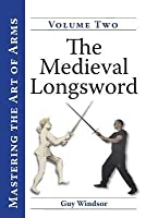 Mastering the Art of Arms, Volume 2: The Medieval Longsword