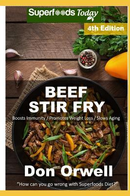 Beef Stir Fry: Over 60 Quick & Easy Gluten Free Low Cholesterol Whole Foods Recipes Full of Antioxidants & Phytochemicals