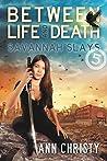 Savannah Slays (Between Life and Death #5)