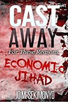 Cast Away : For These Reasons: Economic Jihad