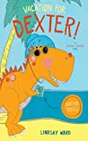 Vacation for Dexter! (Dexter T. Rexter, #3)
