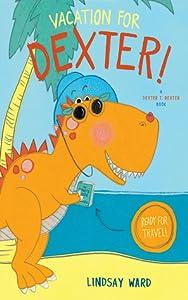 Vacation for Dexter! (Dexter T. Rexter, #3)