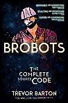 Brobots: The Complete Source Code (Brobots #1-3)