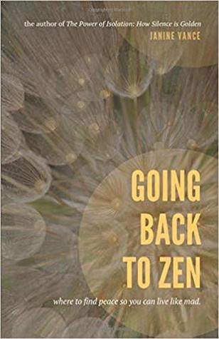 Going Back to Zen: Where to Find Peace So You Can Live Like Mad