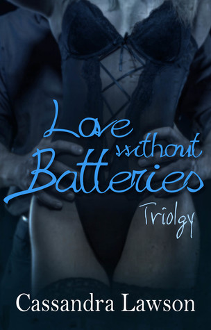 Love Without Batteries Trilogy