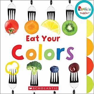Eat Your Colors (Rookie Toddler)