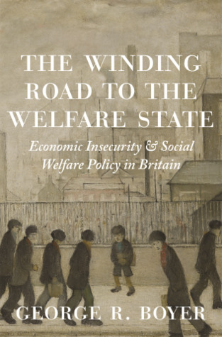 The Winding Road to the Welfare State: Economic Insecurity and Social Welfare Policy in Britain
