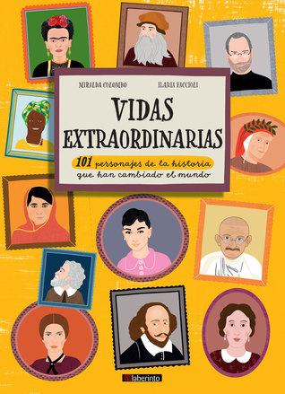 Vidas extraordinarias. 101 personajes de la historia que han cambiado el mundo