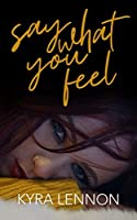 Say What You Feel (Chaos and Consent Book 2)