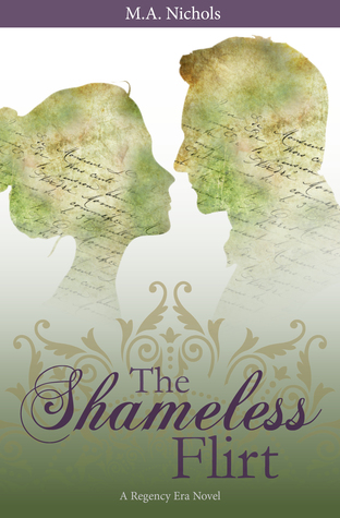 The Shameless Flirt (Regency Love #3) by M.A. Nichols