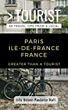 GREATER THAN A TOURIST- PARIS ILE-DE-FRANCE FRANCE: 50 Travel Tips from a Local