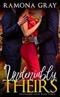 Undeniably Theirs (Book Three)