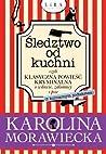 Śledztwo od kuchni czyli klasyczna powieść kryminalna o wdowie, zakonnicy i psie (z kulinarnym podtekstem)