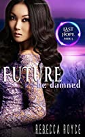 Future Be Damned: A Reverse Harem Paranormal Romance Series (Last Hope)