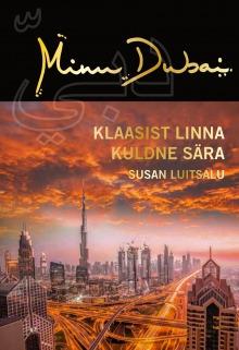 Minu Dubai. Klaasist linna kuldne sära (Minu..., #117)