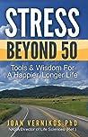 Stress Beyond 50: Tools & Wisdom For A Healthier, Longer Life