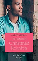 The Firefighter's Christmas Reunion (Mills & Boon True Love) (American Heroes, Book 44)