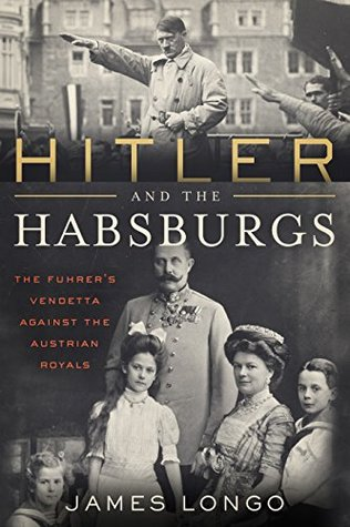 Hitler and the Habsburgs by James McMurtry Longo