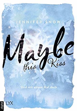 Maybe this Kiss - Und mit einem Mal doch (Colorado Ice)
