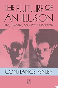 The Future of an Illusion: Film, Feminism, and Psychoanalysis