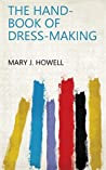 The hand-book of dress-making