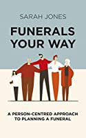 Funerals Your Way: A Person Centred Approach to Planning a Funeral