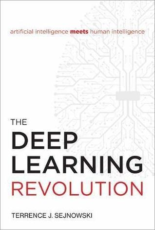 The Deep Learning Revolution by Terrence J. Sejnowski