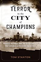 Terror in the City of Champions: Murder, Baseball, and the Secret Society That Shocked Depression-Era Detroit