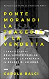 Ponte Morandi la tragedia e la vendetta: I tragici fatti dell'Agosto 2018, la realtà e la fantasia, il dolore di un uomo.