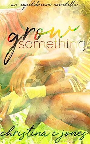 Grow Something by Christina C. Jones