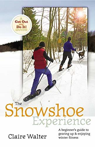 The Snowshoe Experience Gear Up & Discover the Wonders of Winter on Snowshoes (Get Out & Do It! Guide)