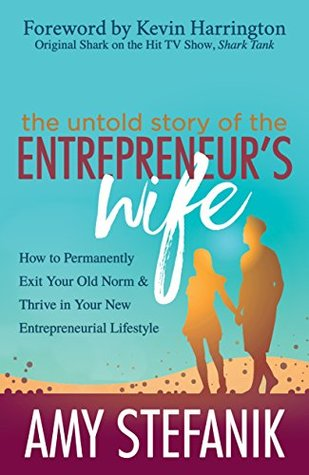 The Untold Story of the Entrepreneur's Wife: How to Permanently Exit Your Old Norm and Thrive in Your New Entrepreneurial Lifestyle