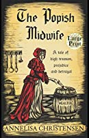 The Popish Midwife: A tale of high treason, prejudice and betrayal (Seventeenth Century Midwives)