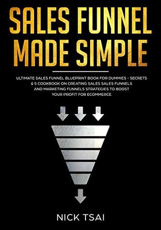 Sales Funnel Made Simple: ultimate sales funnel Blueprint book for dummies - Secrets & 5 Cookbook On creating sales sales funnels and marketing funnels Strategies to boost your profit for ecommerce
