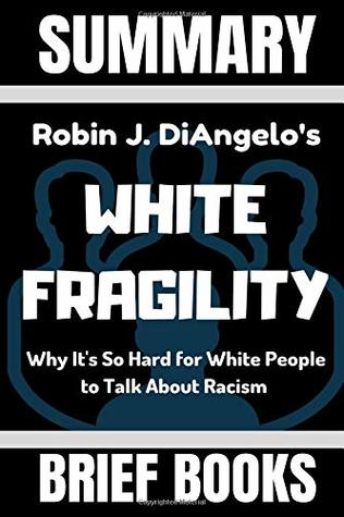 Summary /& Analysis of White Fragility A Guide to the Book by Robin DiAngelo Why Its So Hard for White People to Talk About Racism
