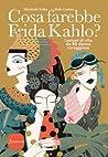 Cosa farebbe Frida Kahlo?: Lezioni di vita da cinquanta donne coraggiose