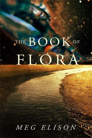The Book of Flora by Meg Elison