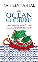 Ocean of Churn, The: How The Indian Ocea : How the Indian Ocean Shaped Human History