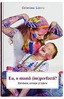 Eu, o mamă (im)perfectă?