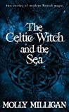 The Celtic Witch and the Sea: Two stories of modern British magic