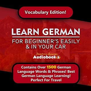 Learn German For Beginner's Easily & In Your Car! Vocabulary Edition!: Contains Over 1500 German Language Words & Phrases! Best German Language Learning! Perfect For Travel!