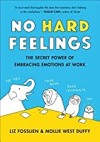 No Hard Feelings: Emotions at Work (and How They Help Us Succeed)