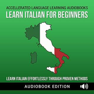 Learn Italian for Beginners: Learn Italian Effortlessly Through Proven Methods